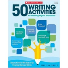 50 Writing Activities for Meeting Higher Standards: Dynamic Activities with Ready-To-Go Prewriting Sheets and Rubrics