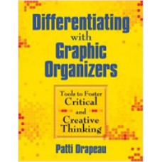 Differentiating with Graphic Organizers: Tools to Foster Critical and Creative Thinking, Sep/2008
