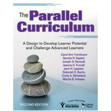 The Parallel Curriculum: A Design to Develop Learner Potential and Challenge Advanced Learners, 2nd Edition, Oct/2008
