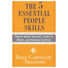 The 5 Essential People Skills: How to Assert Yourself, Listen to Others, and Resolve Conflicts, Nov/2009