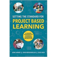 Setting The Standard For Project Based Learning: A Proven Approach To Rigorous Classroom Instruction, May/2015