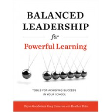 Balanced Leadership For Powerful Learning: Tools For Achieving Success In Your School, Aug/2015