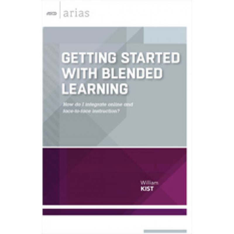Getting Started With Blended Learning: How Do I Integrate Online And Face-To-Face Instruction? (ASCD Arias), Sep/2015