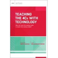 Teaching The 4 Cs With Technology: How Do I Use 21st Century Tools To Teach 21st Century Skills? (ASCD Arias), Oct/2015
