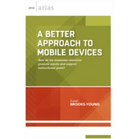 A Better Approach To Mobile Devices: How Do We Maximize Resources, Promote Equity, And Support Instructional Goals? (ASCD Arias), Nov/2015