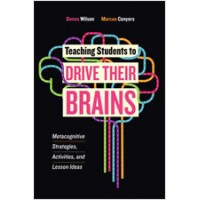 Teaching Students to Drive Their Brains: Metacognitive Strategies, Activities, and Lesson Ideas, June/2016