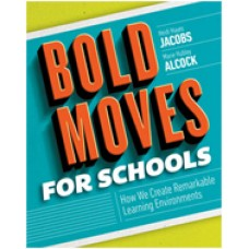Bold Moves for Schools: How We Create Remarkable Learning Environments, Feb/2017