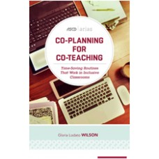 Co-Planning for Co-Teaching: Time-Saving Routines That Work in Inclusive Classrooms (ASCD Arias), Aug/2016