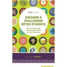 Engaging & Challenging Gifted Students: Tips for Supporting Extraordinary Minds in Your Classroom (ASCD Arias), Oct/2016