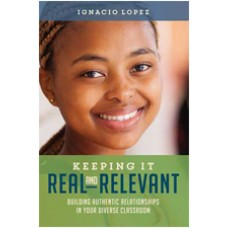 Keeping It Real and Relevant: Building Authentic Relationships in Your Diverse Classroom, Aug/2017