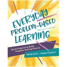 Everyday Problem-Based Learning: Quick Projects to Build Problem-Solving Fluency, Oct/2017