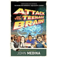Attack of the Teenage Brain! Understanding and Supporting the Weird and Wonderful Adolescent Learner, March/2018