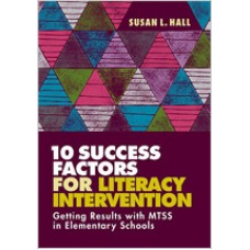 10 Success Factors for Literacy Intervention: Getting Results with MTSS in Elementary Schools, July/2018