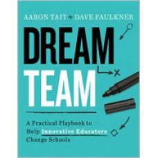 Dream Team: A Practical Playbook To Help Innovative Educators Change Schools, Dec/2018