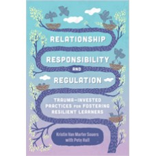 Relationship, Responsibility, And Regulation: Trauma-Invested Practices For Fostering Resilient Learners, Dec/2018