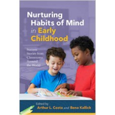 Nurturing Habits Of Mind In Early Childhood: Success Stories From Classrooms Around The World, Feb/2019