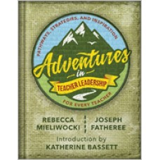 Adventures In Teacher Leadership: Pathways, Strategies, And Inspiration For Every Teacher, April/2019