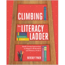 Climbing the Literacy Ladder: Small-Group Instruction to Support All Readers and Writers, PreK–5, Aug/2019