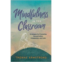 Mindfulness In The Classroom: Strategies For Promoting Concentration, Compassion, And Calm, July 2019