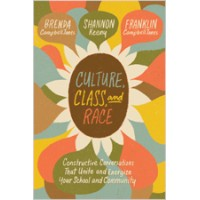 Culture, Class, and Race: Constructive Conversations That Unite and Energize Your School and Community, Jan/2020