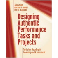 Designing Authentic Performance Tasks and Projects: Tools for Meaningful Learning and Assessment, Feb/2020