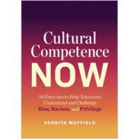 Cultural Competence Now: 56 Exercises to Help Educators Understand and Challenge Bias, Racism, and Privilege, Feb/2020