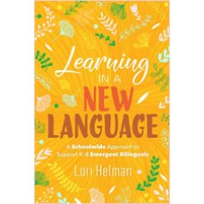 Learning in a New Language: A Schoolwide Approach to Support K–8 Emergent Bilinguals, Jan/2020