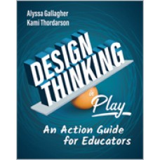 Design Thinking in Play: An Action Guide for Educators, Apr/2020