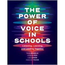 The Power of Voice in Schools: Listening, Learning, and Leading Together, May/2020