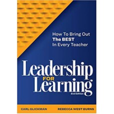 Leadership for Learning: How to Bring Out the Best in Every Teacher, 2nd Edition, Aug/2020