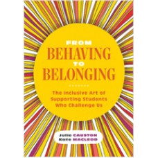From Behaving to Belonging: The Inclusive Art of Supporting Students Who Challenge Us, July/2020