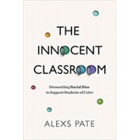 The Innocent Classroom: Dismantling Racial Bias to Support Students of Color, Aug/2020