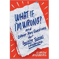 What If I'm Wrong? and Other Key Questions for Decisive School Leadership, Aug/2020