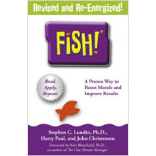 Fish!: A Proven Way to Boost Morale and Improve Results, Revised and Re-Energized