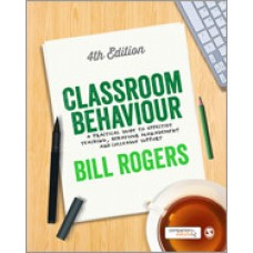 Classroom Behaviour: A Practical Guide to Effective Teaching, Behaviour Management and Colleague Support, 4th Edition, Mar/2015