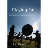 Playing Fair: Using Student-Invented  Games to Prevent Bullying, Teach Democracy, and Pomote Social Justice
