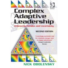 Complex Adaptive Leadership: Embracing Paradox and Uncertainty, 2nd Edition, Nov/2014
