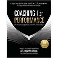 Coaching for Performance: The Principles and Practice of Coaching and Leadership, 5th Edition (Updated 25th Anniversary Edition)
