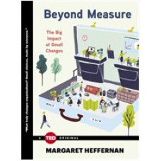 Beyond Measure: The Big Impact of Small Changes ( Ted Books ), May/2015