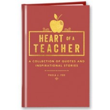Heart of a Teacher: A Collection of Quotes & Inspirational Stories (Special Edition)