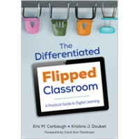 The Differentiated Flipped Classroom: A Practical Guide to Digital Learning, Jan/2016