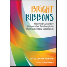 Bright Ribbons: Weaving Culturally Responsive Teaching Into the Elementary Classroom, Mar/2017