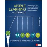 Visible Learning for Literacy, Grades K-12 Implementing the Practices That Work Best to Accelerate Student Learning, May/2016