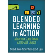 Blended Learning in Action: A Practical Guide Toward Sustainable Change, Nov/2016