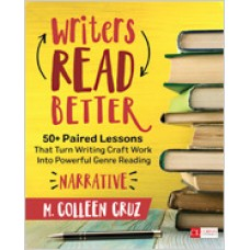Writers Read Better: Narrative: 50+ Paired Lessons That Turn Writing Craft Work Into Powerful Genre Reading, Aug/2019