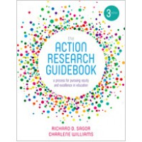 The Action Research Guidebook: A Process for Pursuing Equity and Excellence in Education, 3rd Edition, Jan/2017