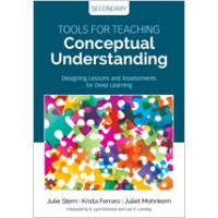 Tools for Teaching Conceptual Understanding, Secondary: Designing Lessons and Assessments for Deep Learning, July/2017