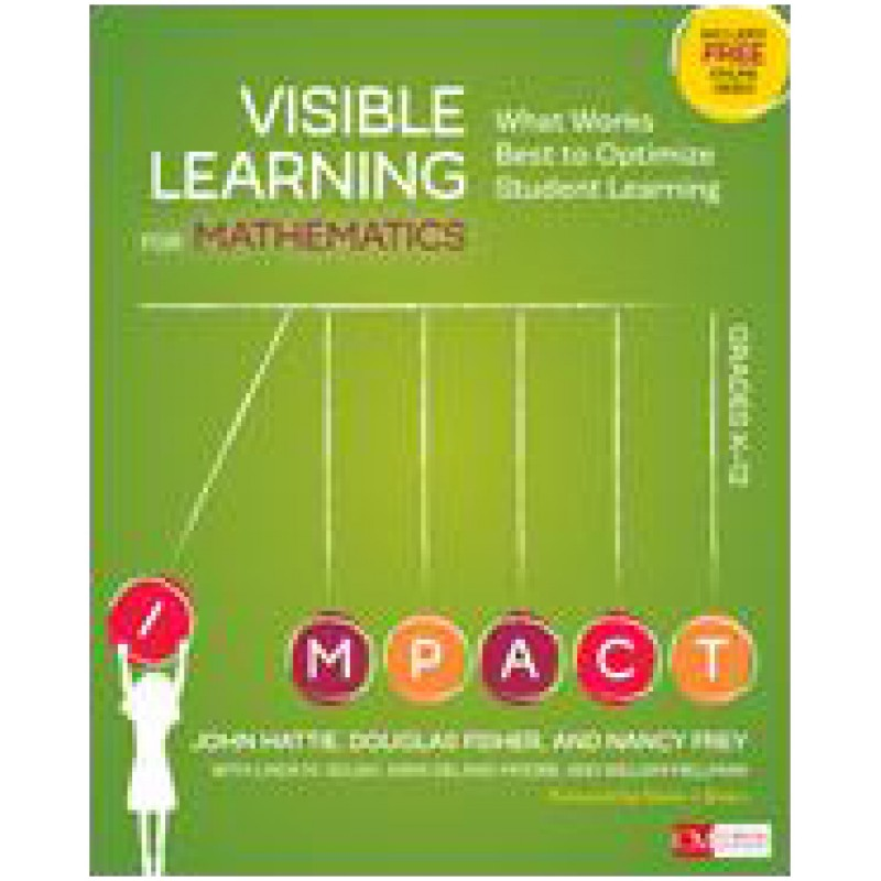 Visible Learning for Mathematics, Grades K-12 What Works Best to Optimize Student Learning, Dec/2016
