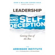 Leadership and Self-Deception: Getting Out of the Box, 3rd Edition, Sep/2018