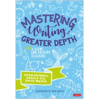 Mastering Writing at Greater Depth: A Guide for Primary Teaching, Feb/2020